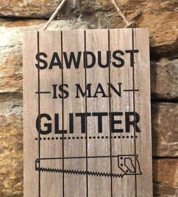 Sawdust is Man Glitter Wooden Plaque
